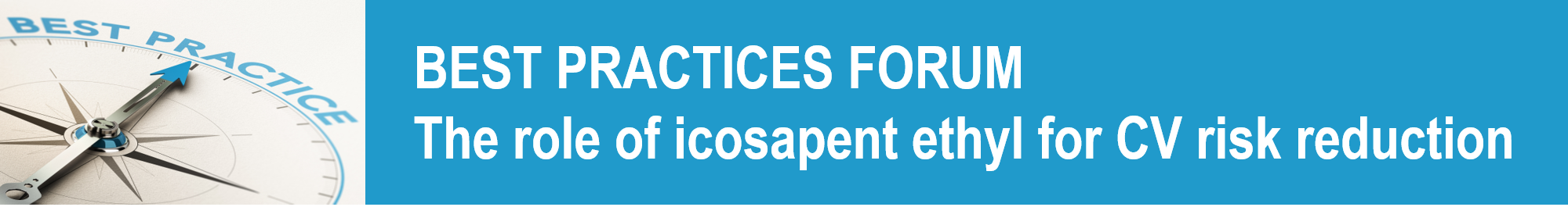 Best Practices Forum: The role of icosapent ethyl for CV risk reduction banner
